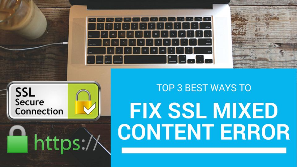 Top 3 Best Ways to Fix SSL Mixed Content Errors on Wordpress Websites