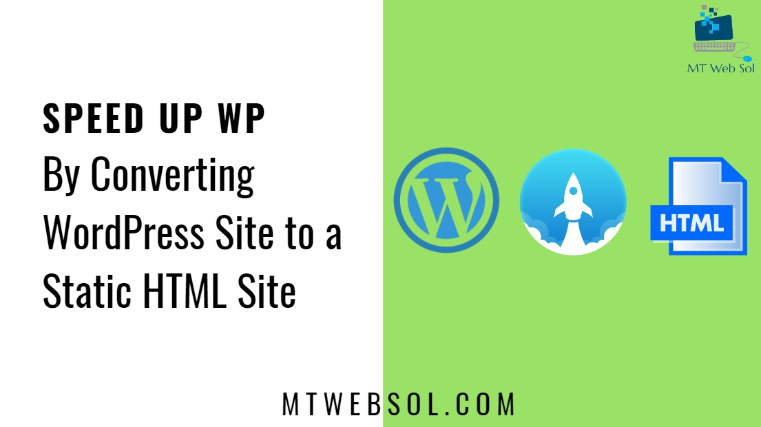 How to Speed up WordPress Site by Converting it into Static HTML Site?